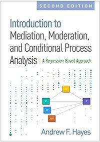 Introduction to mediation, moderation, and conditional process analysis : a regression-based approach / 2nd ed