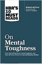 Hbr\'s 10 Must Reads on Mental Toughness (with Bonus Interview \