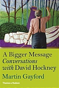 A Bigger Message : Conversations with David Hockney (Hardcover)
