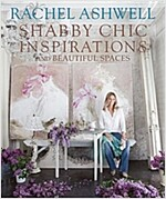 Rachel Ashwell Shabby Chic Inspirations & Beautiful Spaces (Hardcover)