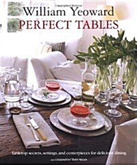 William Yeoward Perfect Tables : Tabletop Secrets, Settings and Centrepieces for Delicious Dining (Paperback)