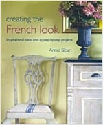Creating the French Look : Inspirational Ideas and 25 Step-by-step Projects (Paperback)