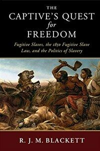 The Captive's Quest for Freedom : Fugitive Slaves, the 1850 Fugitive Slave Law, and the Politics of Slavery (Hardcover)