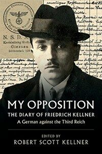 My Opposition : The Diary of Friedrich Kellner - A German against the Third Reich (Hardcover)