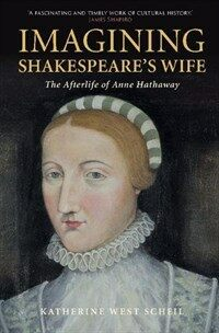 Imagining Shakespeare's Wife : The Afterlife of Anne Hathaway (Hardcover)