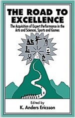 The Road to Excellence: The Acquisition of Expert Performance in the Arts and Sciences, Sports, and Games (Paperback)