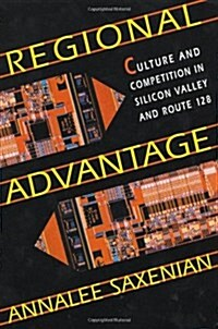 Regional Advantage: Culture and Competition in Silicon Valley and Route 128, with a New Preface by the Author (Paperback, 2)