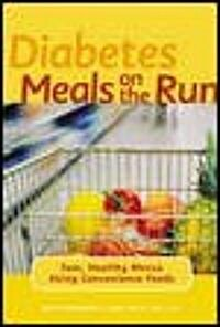 Diabetes Meals on the Run: Fast, Healthy Menus Using Convenience Foods (Paperback)