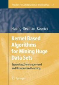 Kernel based algorithms for mining huge data sets : supervised, semi-supervised, and unsupervised learning