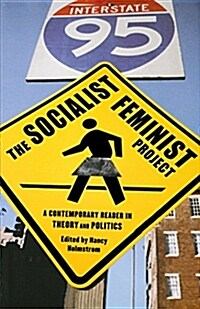 The Socialist Feminist Project: A Contemporary Reader in Theory and Politics (Paperback)