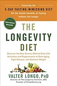 The Longevity Diet: Discover the New Science Behind Stem Cell Activation and Regeneration to Slow Aging, Fight Disease, and Optimize Weigh (Hardcover)