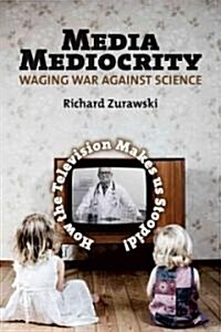 Media Mediocrity-Waging War Against Science: How the Television Makes Us Stoopid! (Paperback)