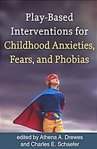 Play-Based Interventions for Childhood Anxieties, Fears, and Phobias (Hardcover)