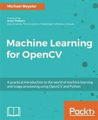 Machine learning for OpenCV : a practical introduction to the world of machine learning and image processing using OpenCV and Python