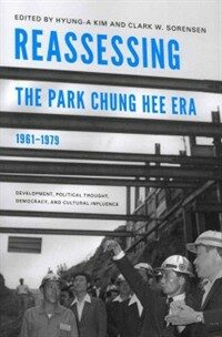 Reassessing the Park Chung Hee era, 1961-1979 : development, political thought, democracy & cultural influence