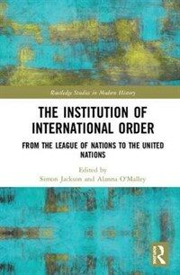 The institution of international order : from the League of Nations to the United Nations