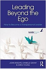 Leading Beyond the Ego : How to Become a Transpersonal Leader (Paperback)