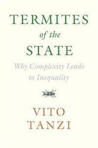 Termites of the State : Why Complexity Leads to Inequality (Hardcover)
