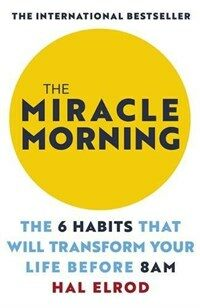 The Miracle Morning : The 6 Habits That Will Transform Your Life Before 8AM (Paperback)