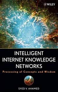 Intelligent Internet Knowledge Networks: Processing of Concepts and Wisdom (Hardcover)