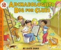 Archaeologists Dig for Clues (Paperback)