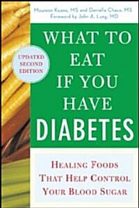 What to Eat If You Have Diabetes (Revised): Healing Foods That Help Control Your Blood Sugar (Paperback, 2, Revised)