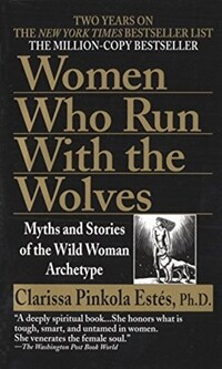 Women Who Run with the Wolves: Myths and Stories of the Wild Woman Archetype (Mass Market Paperback)