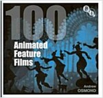 100 Animated Feature Films (Hardcover)
