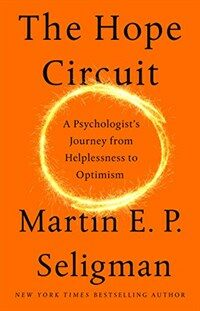 The hope circuit : a psychologist's journey from helplessness to optimism