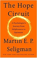 The Hope Circuit: A Psychologist\'s Journey from Helplessness to Optimism