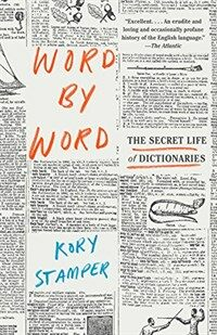 Word by Word: The Secret Life of Dictionaries (Paperback)