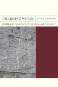 Disarming words : empire and the seductions of translation in Egypt