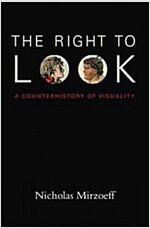 The Right to Look: A Counterhistory of Visuality (Paperback)