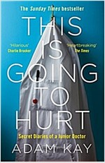 This is Going to Hurt : Secret Diaries of a Junior Doctor (Paperback)