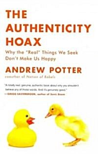 The Authenticity Hoax: Why the Real Things We Seek Dont Make Us Happy (Paperback)