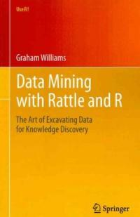 Data mining with Rattle and R : the art of excavating data for knowledge discovery