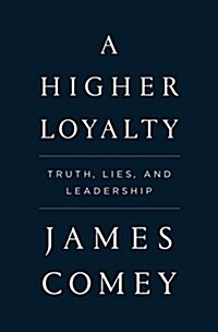 A Higher Loyalty: Truth, Lies, and Leadership (Hardcover)