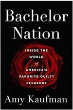 Bachelor Nation: Inside the World of America\'s Favorite Guilty Pleasure
