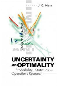 Uncertainty and optimality : probability, statistics and operations research