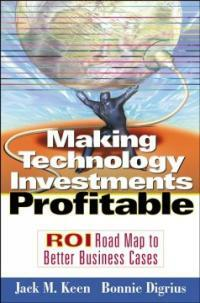 Making technology investments profitable : ROI road map to better business cases