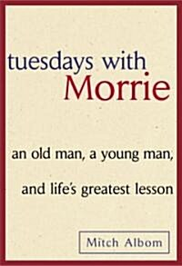 Tuesdays with Morrie: An Old Man, a Young Man and Lifes Greatest Lesson (Hardcover)