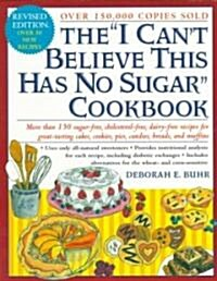 The I Cant Believe This Has No Sugar Cookbook (Paperback, Revised)