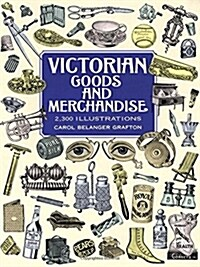 Victorian Goods and Merchandise: 2,300 Illustrations (Paperback)