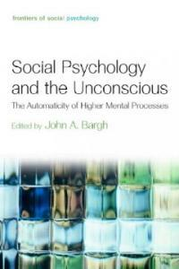 Social psychology and the unconscious : the automaticity of higher mental processes