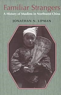 Familiar Strangers: A History of Muslims in Northwest China (Paperback)