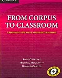 From Corpus to Classroom : Language Use and Language Teaching (Paperback)