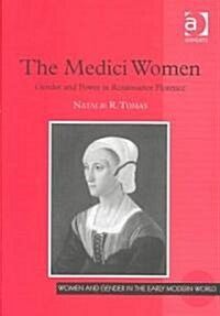 The Medici Women : Gender and Power in Renaissance Florence (Hardcover)