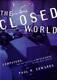 The Closed World: Computers and the Politics of Discourse in Cold War America (Paperback, Revised)