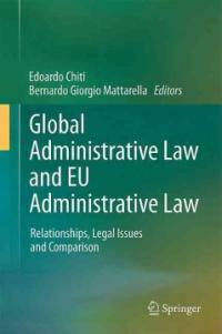 Global administrative law and EU administrative law : relationships, legal issues and comparison