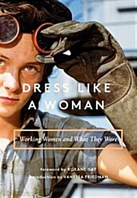 Dress Like a Woman: Working Women and What They Wore (Hardcover)